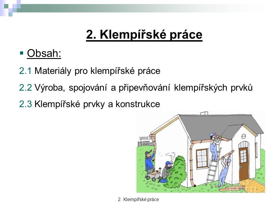 2. Klempířské práce  Obsah: 2.1 Materiály pro klempířské práce 2.2 Výroba, spojování a připevňování klempířských prvků 2.3 Klempířské prvky a konstru