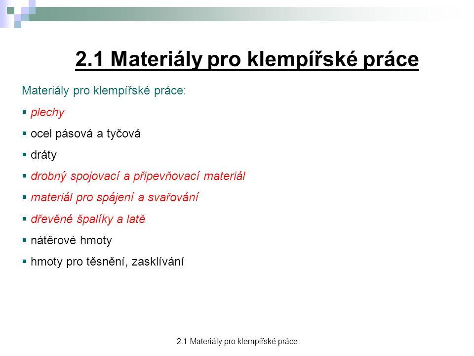 2.1 Materiály pro klempířské práce Plechy pro klempířské práce Požadavkem je pevnost, tvrdost, odolnost proti vodě Druhy plechů:  ocelové pozinkované, min.