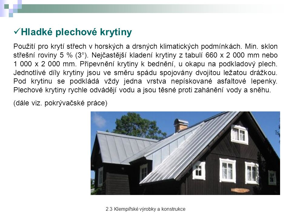 Hladké plechové krytiny Použití pro krytí střech v horských a drsných klimatických podmínkách.