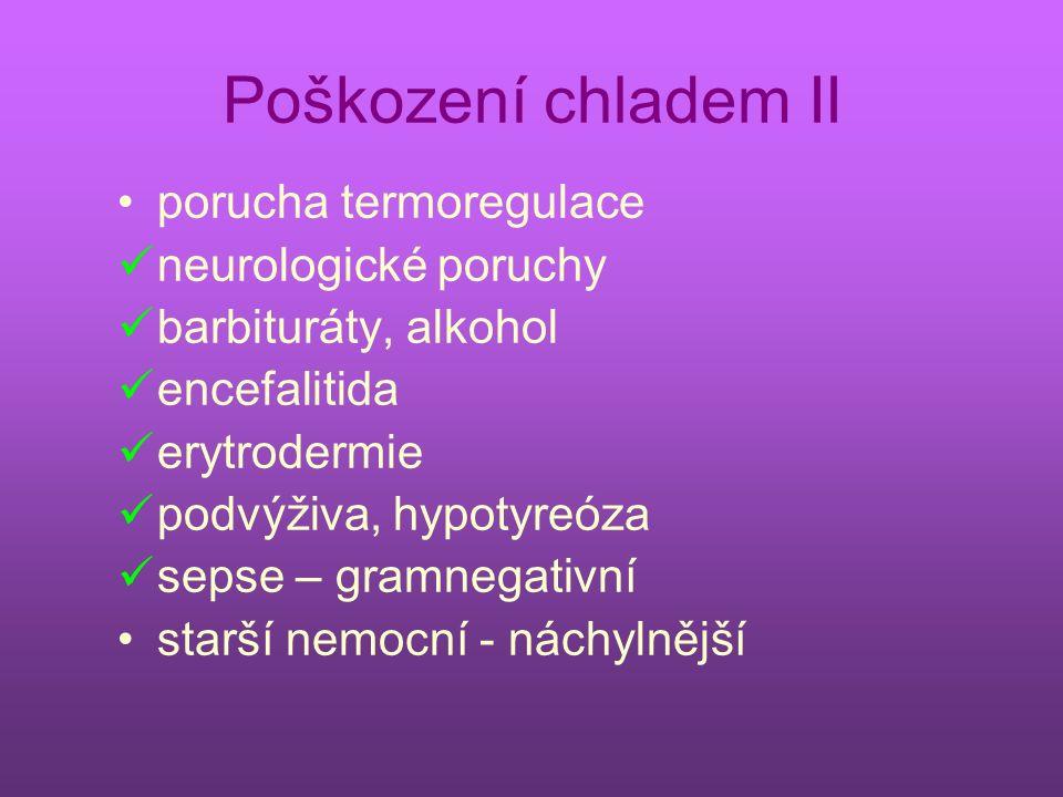 Poškození chladem II porucha termoregulace neurologické poruchy barbituráty, alkohol encefalitida erytrodermie podvýživa, hypotyreóza sepse – gramnegativní starší nemocní - náchylnější