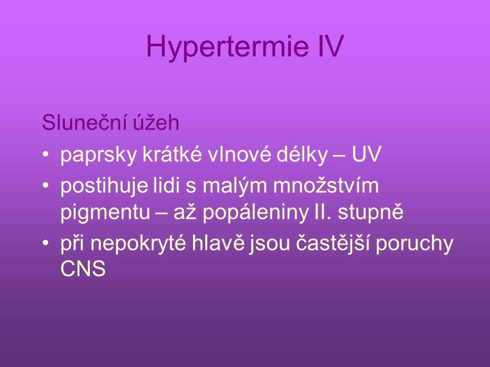 Hypertermie IV Sluneční úžeh paprsky krátké vlnové délky – UV postihuje lidi s malým množstvím pigmentu – až popáleniny II.