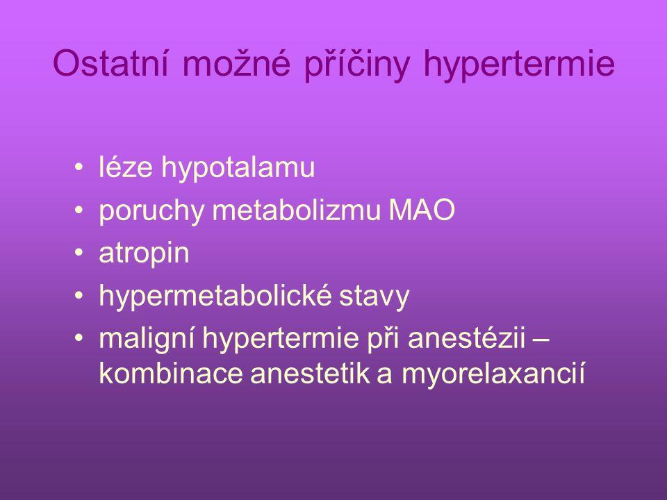 Ostatní možné příčiny hypertermie léze hypotalamu poruchy metabolizmu MAO atropin hypermetabolické stavy maligní hypertermie při anestézii – kombinace anestetik a myorelaxancií