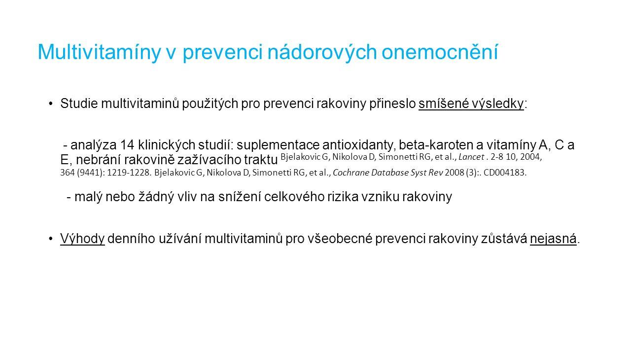 Multivitamíny v prevenci nádorových onemocnění Studie multivitaminů použitých pro prevenci rakoviny přineslo smíšené výsledky: - analýza 14 klinických studií: suplementace antioxidanty, beta-karoten a vitamíny A, C a E, nebrání rakovině zažívacího traktu Bjelakovic G, Nikolova D, Simonetti RG, et al., Lancet.