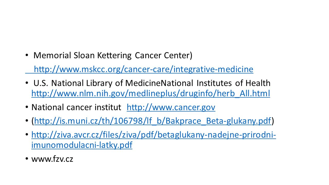 Memorial Sloan Kettering Cancer Center) http://www.mskcc.org/cancer-care/integrative-medicine U.S.