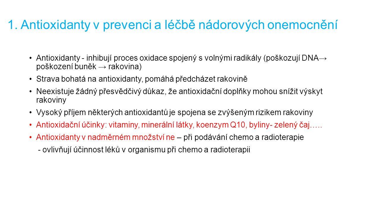 1. Antioxidanty v prevenci a léčbě nádorových onemocnění Antioxidanty - inhibují proces oxidace spojený s volnými radikály (poškozují DNA→ poškození b