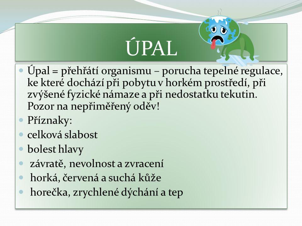 ÚPAL Úpal = přehřátí organismu – porucha tepelné regulace, ke které dochází při pobytu v horkém prostředí, při zvýšené fyzické námaze a při nedostatku tekutin.
