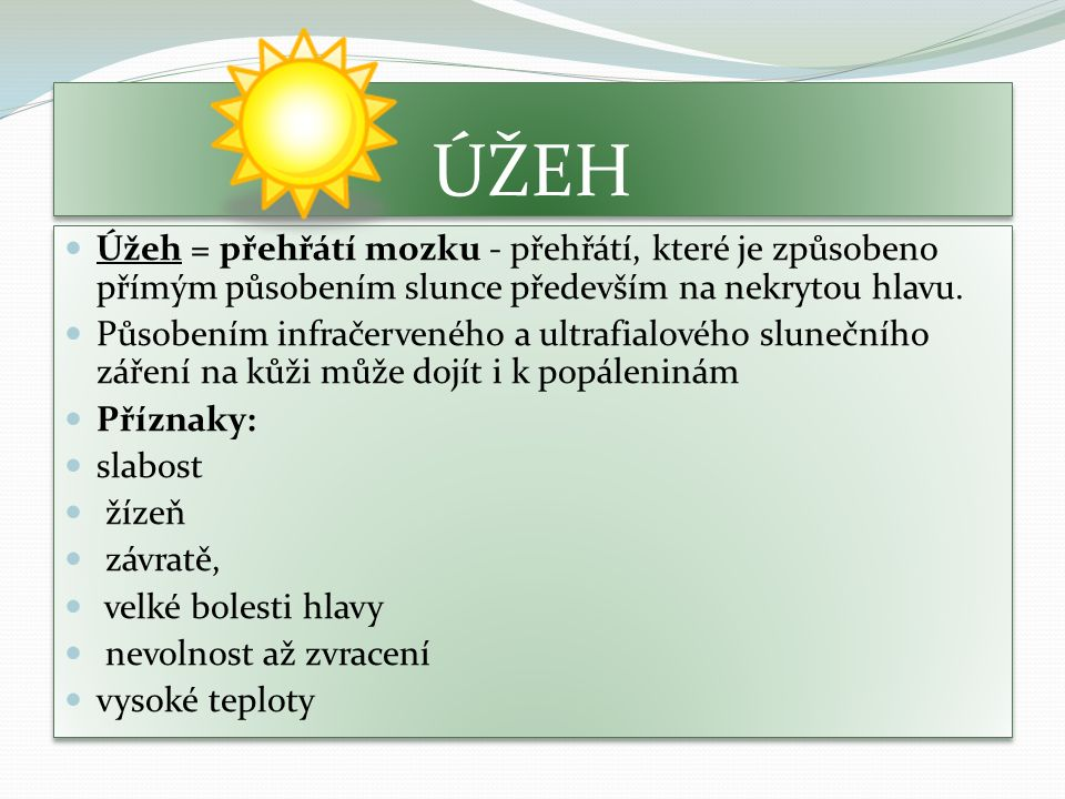 ÚŽEH Úžeh = přehřátí mozku - přehřátí, které je způsobeno přímým působením slunce především na nekrytou hlavu. Působením infračerveného a ultrafialové