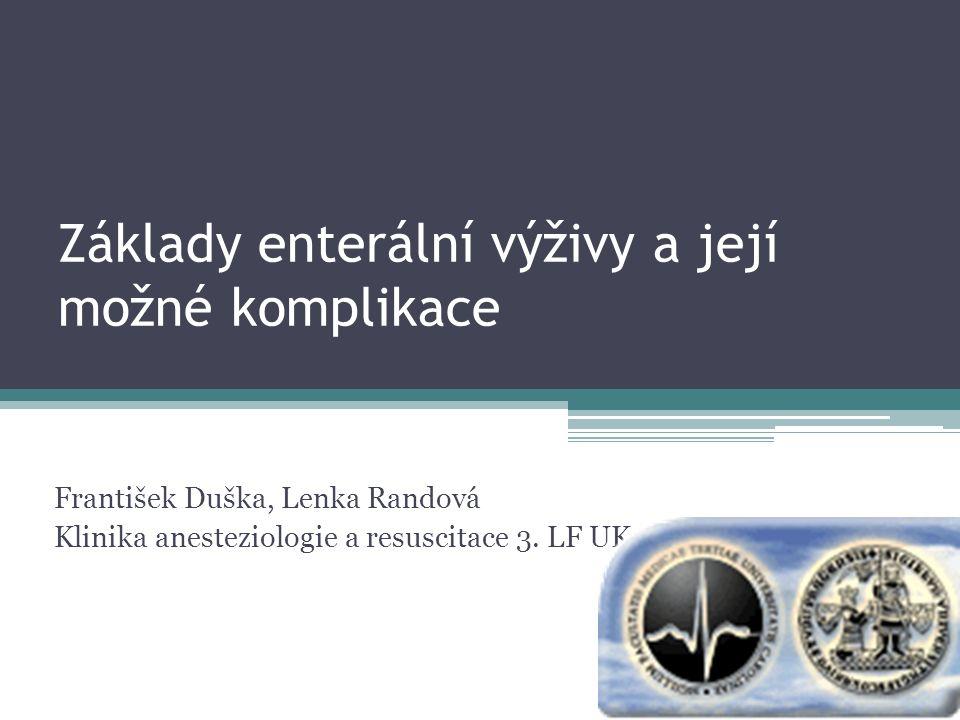 Základy enterální výživy a její možné komplikace František Duška, Lenka Randová Klinika anesteziologie a resuscitace 3.