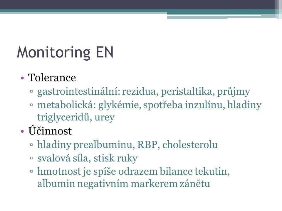 Monitoring EN Tolerance ▫gastrointestinální: rezidua, peristaltika, průjmy ▫metabolická: glykémie, spotřeba inzulínu, hladiny triglyceridů, urey Účinnost ▫hladiny prealbuminu, RBP, cholesterolu ▫svalová síla, stisk ruky ▫hmotnost je spíše odrazem bilance tekutin, albumin negativním markerem zánětu