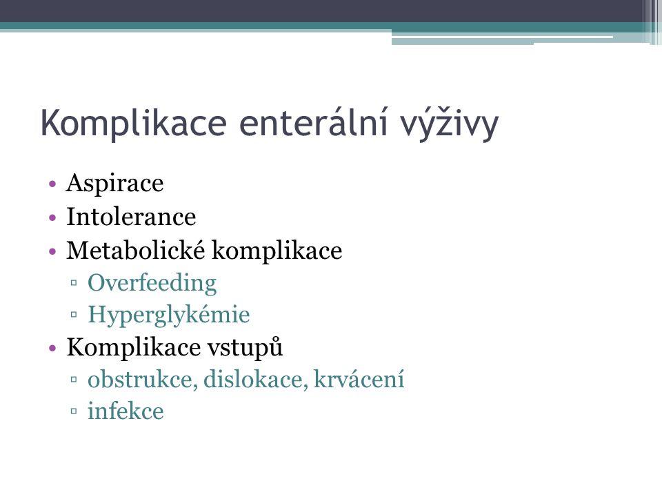 Komplikace enterální výživy Aspirace Intolerance Metabolické komplikace ▫Overfeeding ▫Hyperglykémie Komplikace vstupů ▫obstrukce, dislokace, krvácení ▫infekce