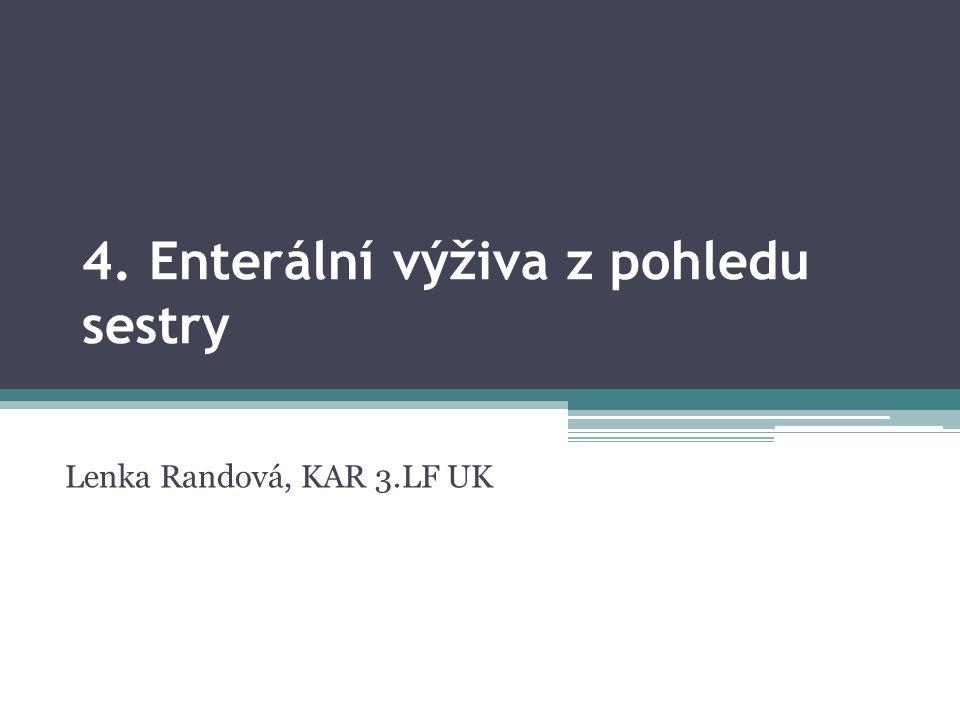 4. Enterální výživa z pohledu sestry Lenka Randová, KAR 3.LF UK