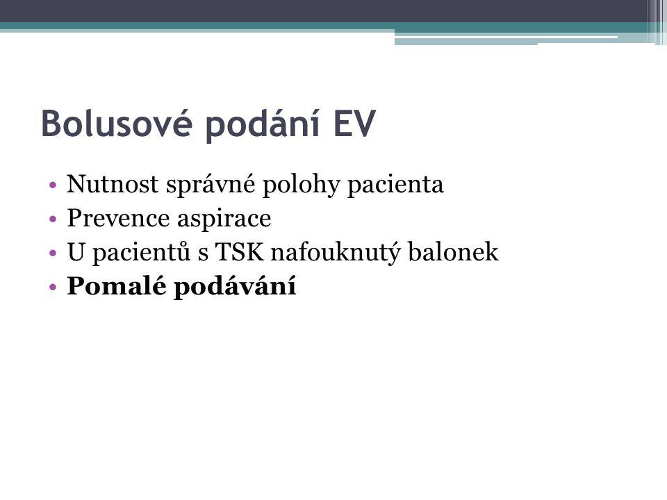 Bolusové podání EV Nutnost správné polohy pacienta Prevence aspirace U pacientů s TSK nafouknutý balonek Pomalé podávání