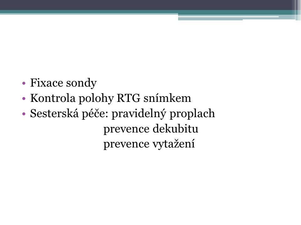 Fixace sondy Kontrola polohy RTG snímkem Sesterská péče: pravidelný proplach prevence dekubitu prevence vytažení