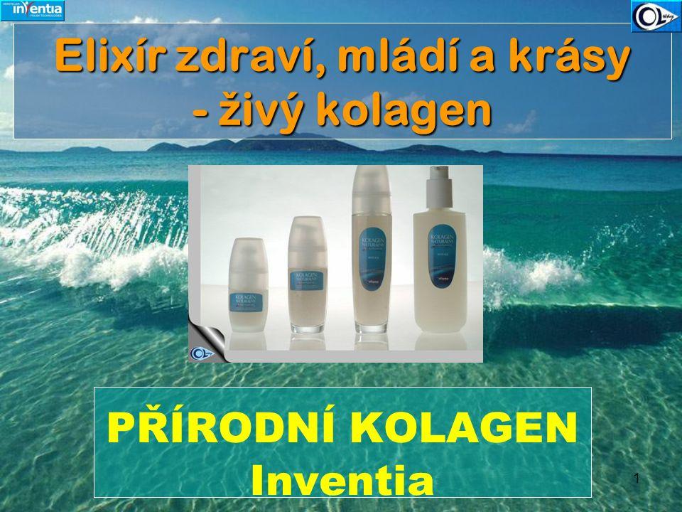 1 Elixír zdraví, mládí a krásy - ž ivý kolagen PŘÍRODNÍ KOLAGEN Inventia