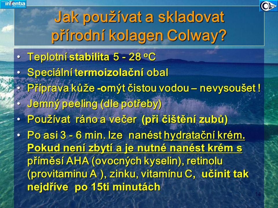 14 Jak používat a skladovat přírodní kolagen Colway? Teplotní stabilita 5 - 28 o CTeplotní stabilita 5 - 28 o C Speciální t ermoizolační obalSpeciální