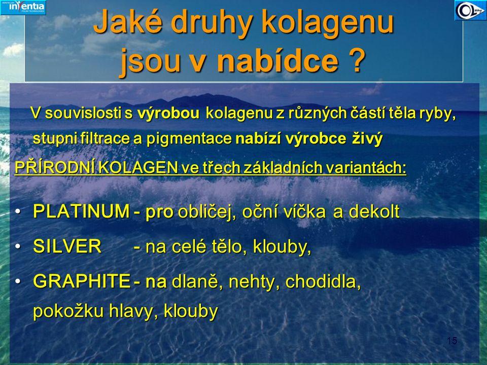 15 Jaké druhy kolagenu jsou v nabídce ? V souvislosti s výrobou kolagenu z různých částí těla ryby, stupni filtrace a pigmentace nabízí výrobce živý V