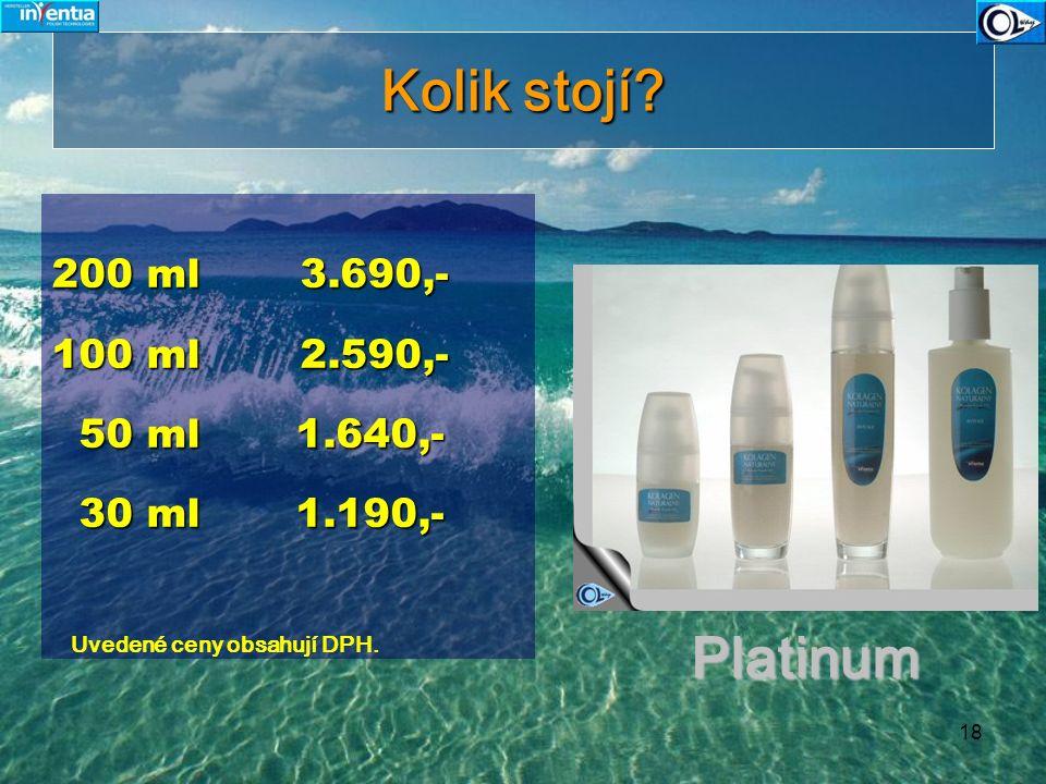 18 Kolik stojí? 200 ml 3.690,- 100 ml 2.590,- 50 ml 1.640,- 50 ml 1.640,- 30 ml 1.190,- 30 ml 1.190,- Uvedené ceny obsahují DPH. Platinum