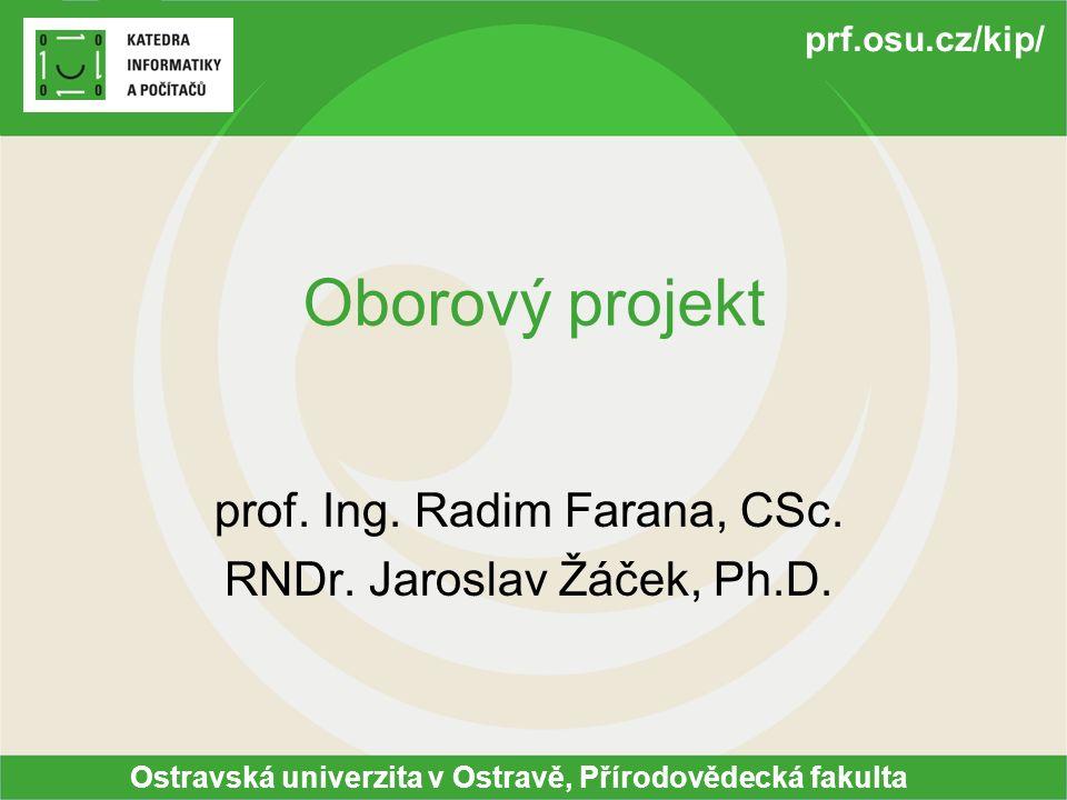 Ostravská univerzita v Ostravě, Přírodovědecká fakulta prf.osu.cz/kip/ Oborový projekt prof.