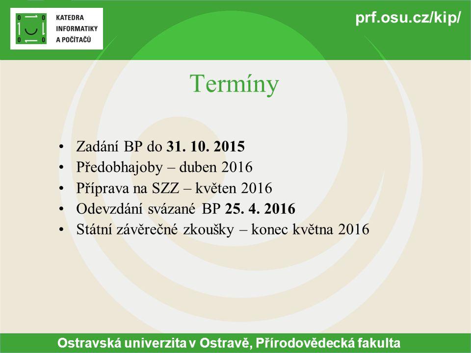 Ostravská univerzita v Ostravě, Přírodovědecká fakulta prf.osu.cz/kip/ Termíny Zadání BP do 31.