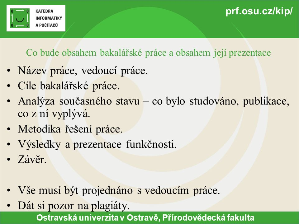 Ostravská univerzita v Ostravě, Přírodovědecká fakulta prf.osu.cz/kip/ Co bude obsahem bakalářské práce a obsahem její prezentace Název práce, vedoucí práce.