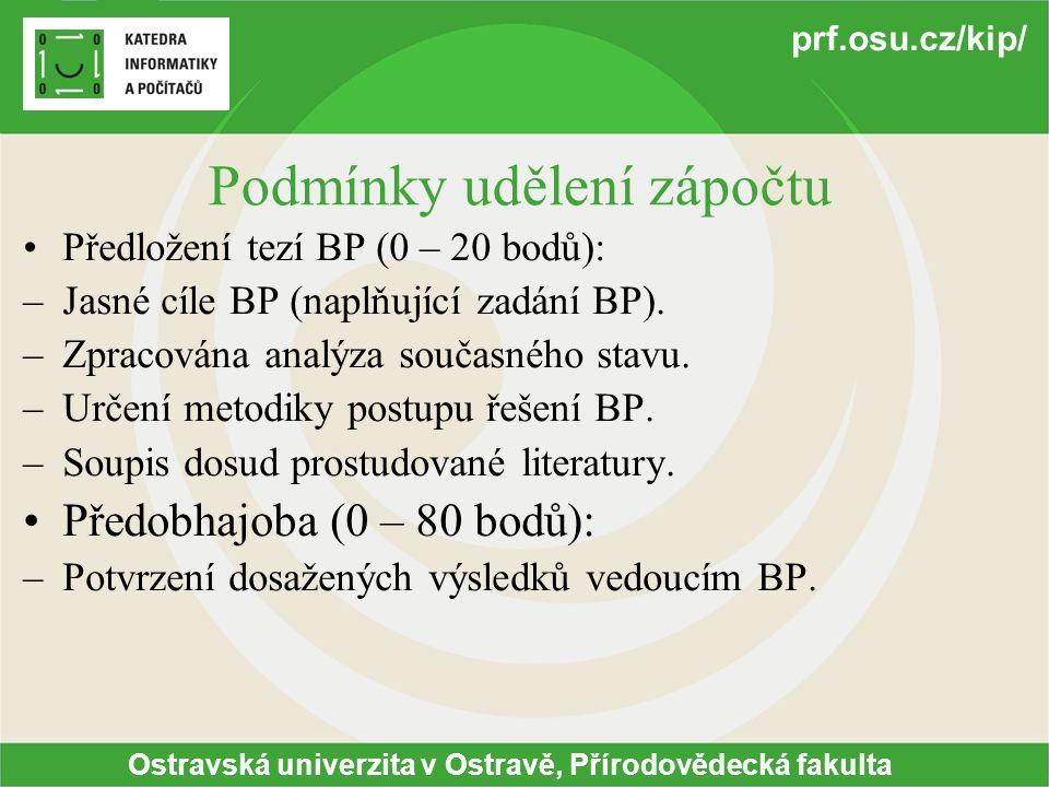 Ostravská univerzita v Ostravě, Přírodovědecká fakulta prf.osu.cz/kip/ Podmínky udělení zápočtu Předložení tezí BP (0 – 20 bodů): –Jasné cíle BP (naplňující zadání BP).