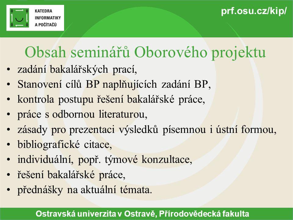 Ostravská univerzita v Ostravě, Přírodovědecká fakulta prf.osu.cz/kip/ Návaznost V letním semestru je povinný Seminář závěrečné bakalářské práce.