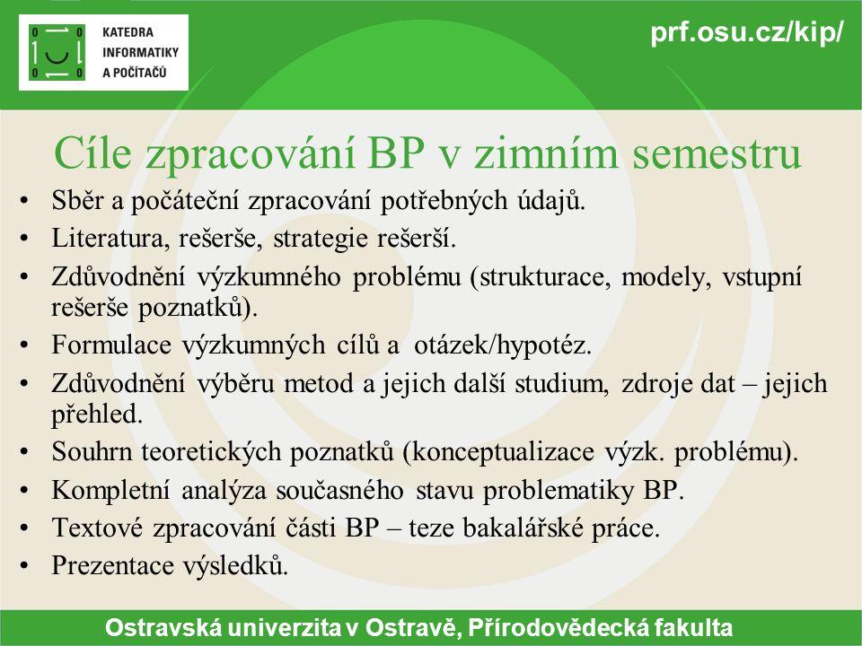 Ostravská univerzita v Ostravě, Přírodovědecká fakulta prf.osu.cz/kip/ Cíle zpracování BP v zimním semestru Sběr a počáteční zpracování potřebných údajů.