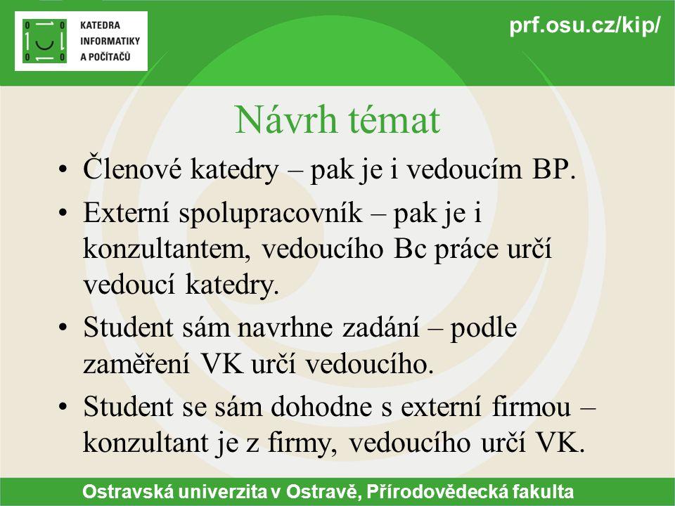 Ostravská univerzita v Ostravě, Přírodovědecká fakulta prf.osu.cz/kip/ Návrh témat Členové katedry – pak je i vedoucím BP.