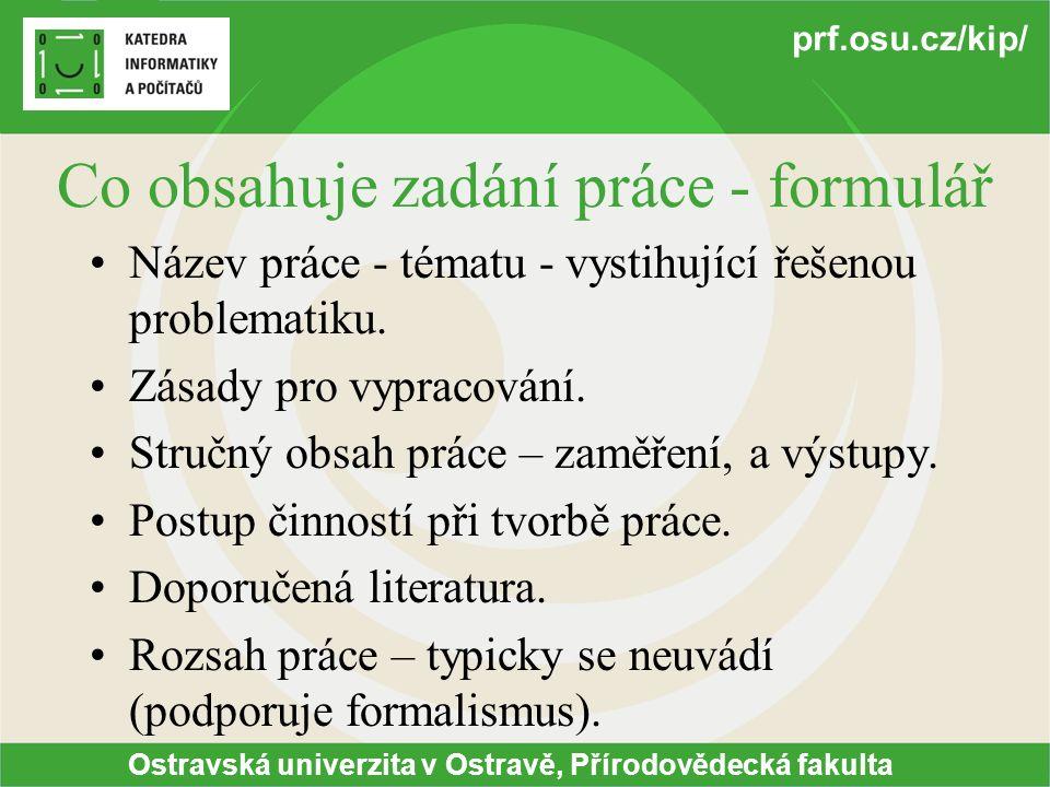 Ostravská univerzita v Ostravě, Přírodovědecká fakulta prf.osu.cz/kip/ Co obsahuje zadání práce - formulář Název práce - tématu - vystihující řešenou problematiku.