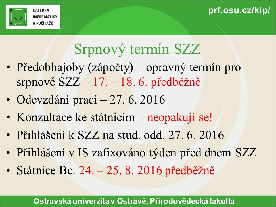 Ostravská univerzita v Ostravě, Přírodovědecká fakulta prf.osu.cz/kip/ Srpnový termín SZZ Předobhajoby (zápočty) – opravný termín pro srpnové SZZ – 17.