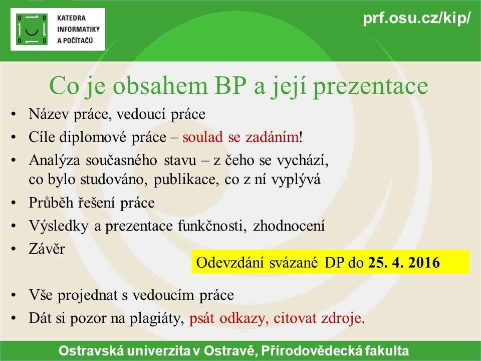 Ostravská univerzita v Ostravě, Přírodovědecká fakulta prf.osu.cz/kip/ Co je obsahem BP a její prezentace Název práce, vedoucí práce Cíle diplomové práce – soulad se zadáním.