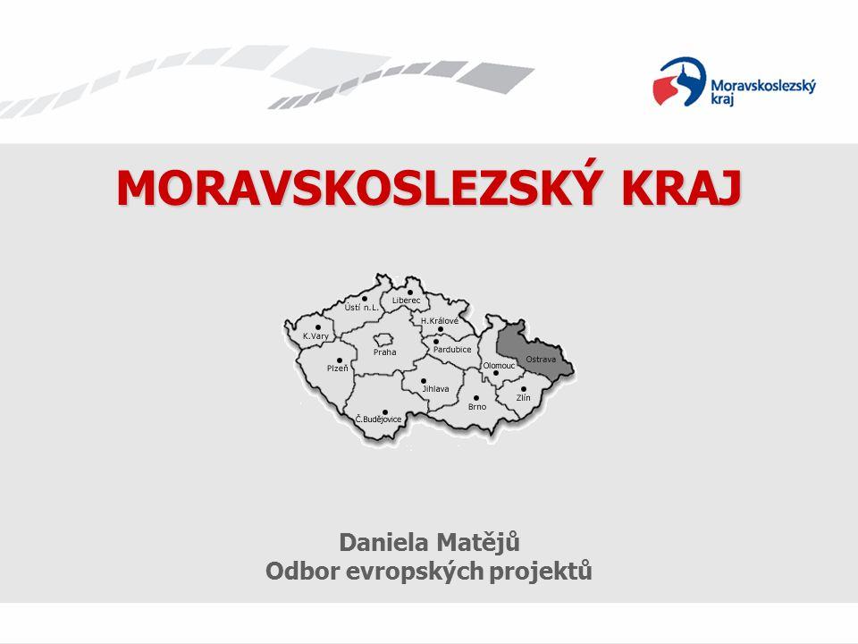 Daniela Matějů Odbor evropských projektů MORAVSKOSLEZSKÝ KRAJ