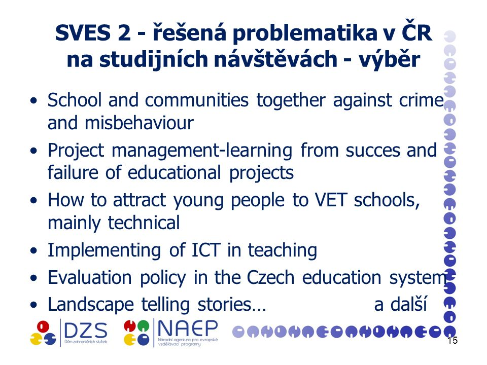 SVES 2 - řešená problematika v ČR na studijních návštěvách - výběr School and communities together against crime and misbehaviour Project management-l