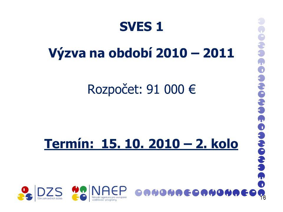 SVES 1 Výzva na období 2010 – 2011 Rozpočet: 91 000 € Termín: 15. 10. 2010 – 2. kolo 16
