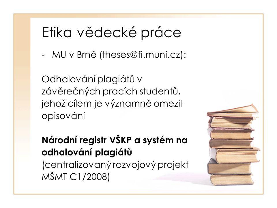 Etika vědecké práce -MU v Brně (theses@fi.muni.cz): Odhalování plagiátů v závěrečných pracích studentů, jehož cílem je významně omezit opisování Národní registr VŠKP a systém na odhalování plagiátů (centralizovaný rozvojový projekt MŠMT C1/2008)