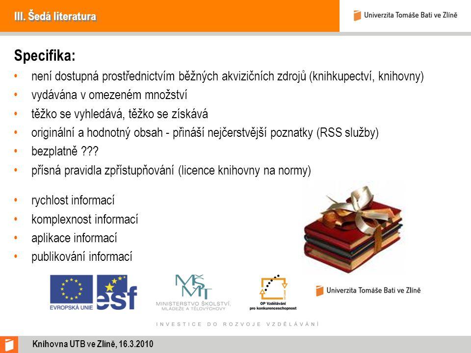 III. Šedá literatura Specifika: není dostupná prostřednictvím běžných akvizičních zdrojů (knihkupectví, knihovny) vydávána v omezeném množství těžko s