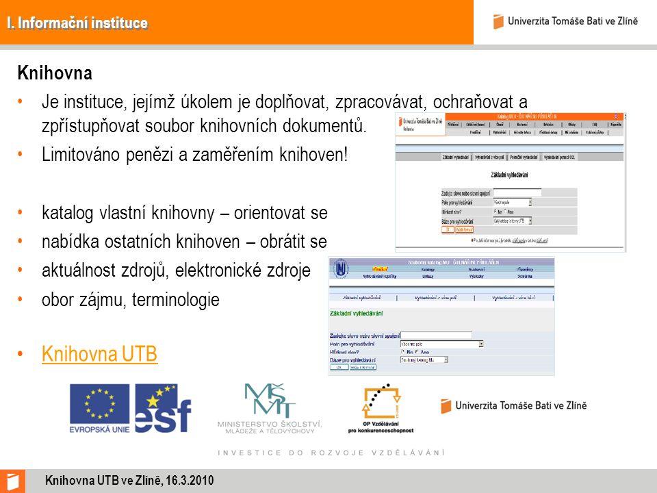 I. Informační instituce Knihovna Je instituce, jejímž úkolem je doplňovat, zpracovávat, ochraňovat a zpřístupňovat soubor knihovních dokumentů. Limito