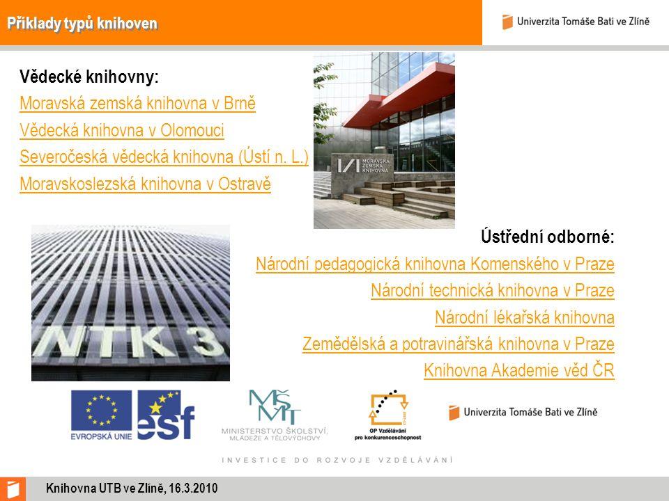 Příklady typů knihoven Vědecké knihovny: Moravská zemská knihovna v Brně Vědecká knihovna v Olomouci Severočeská vědecká knihovna (Ústí n. L.) Moravsk