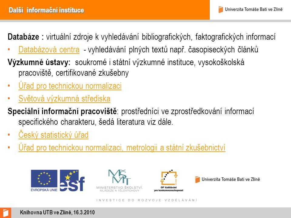 Další informační instituce Databáze : virtuální zdroje k vyhledávání bibliografických, faktografických informací Databázová centra - vyhledávání plných textů např.