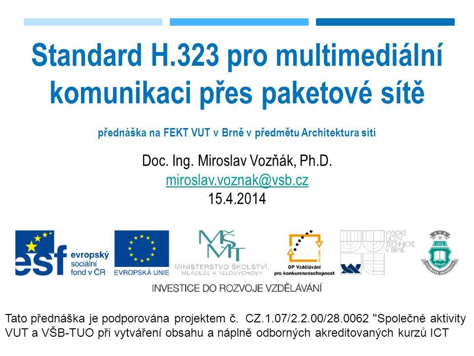 H.32x family – multimedia communication over H.320 – N-ISDN H.321 – B-ISDN H.322 – LAN with guaranteed QoS H.323 – packed based multimedia systems H.324 – PSTN, H.324 M (Mobile extension) in 3GPP H.325 – AMS (advanced Multimedia Systems), new idea under progress (signaling syntax based on JSON, WebRTC ready) Katedra telekomunikační techniky VŠB-Technická univerzita Ostrava 17.