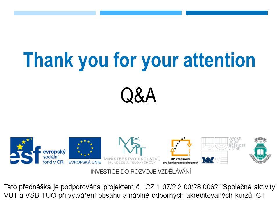 Thank you for your attention Q&A Tato přednáška je podporována projektem č.