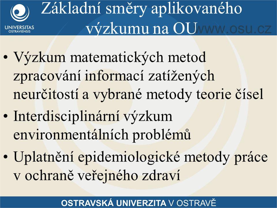 Základní směry aplikovaného výzkumu na OU Výzkum matematických metod zpracování informací zatížených neurčitostí a vybrané metody teorie čísel Interdisciplinární výzkum environmentálních problémů Uplatnění epidemiologické metody práce v ochraně veřejného zdraví