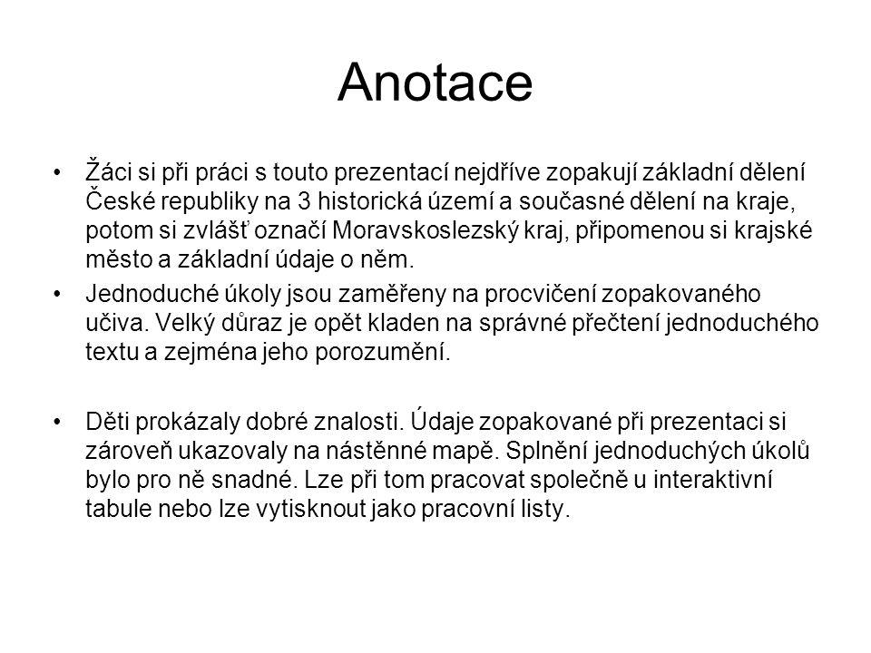 Anotace Žáci si při práci s touto prezentací nejdříve zopakují základní dělení České republiky na 3 historická území a současné dělení na kraje, potom
