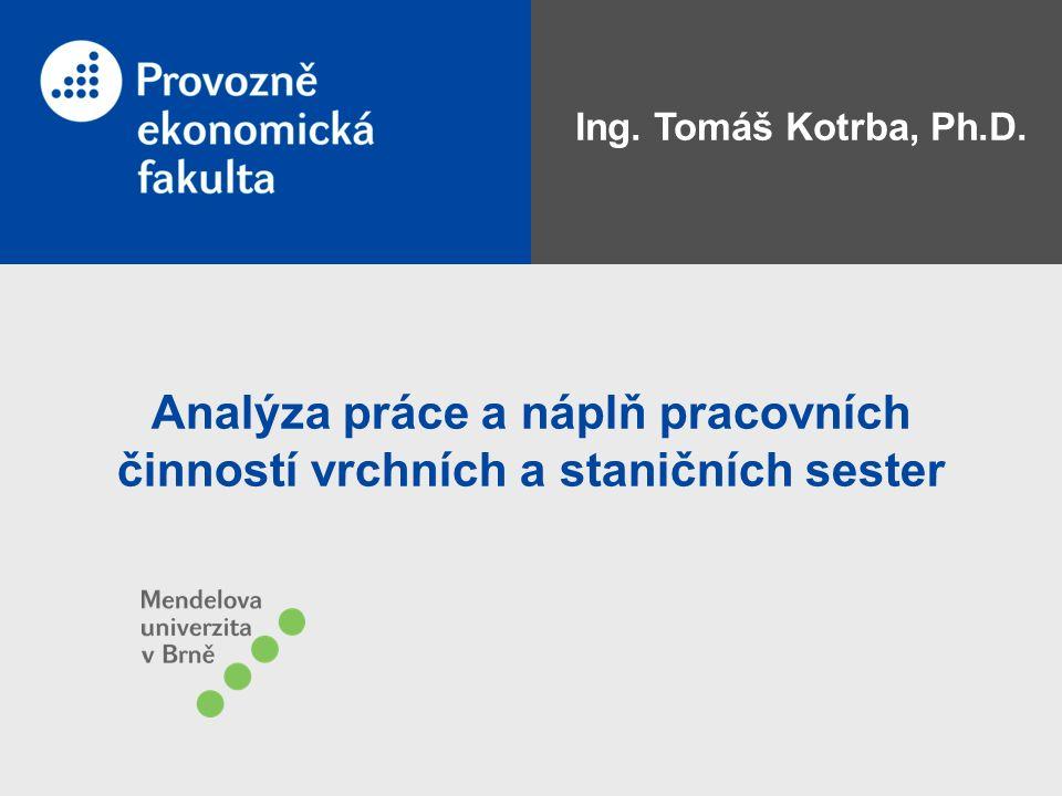 Analýza práce a náplň pracovních činností vrchních a staničních sester Ing. Tomáš Kotrba, Ph.D.