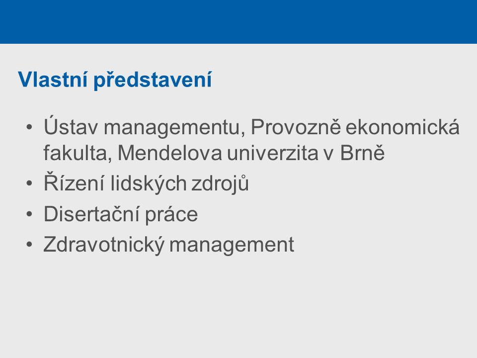 Vlastní představení Ústav managementu, Provozně ekonomická fakulta, Mendelova univerzita v Brně Řízení lidských zdrojů Disertační práce Zdravotnický management