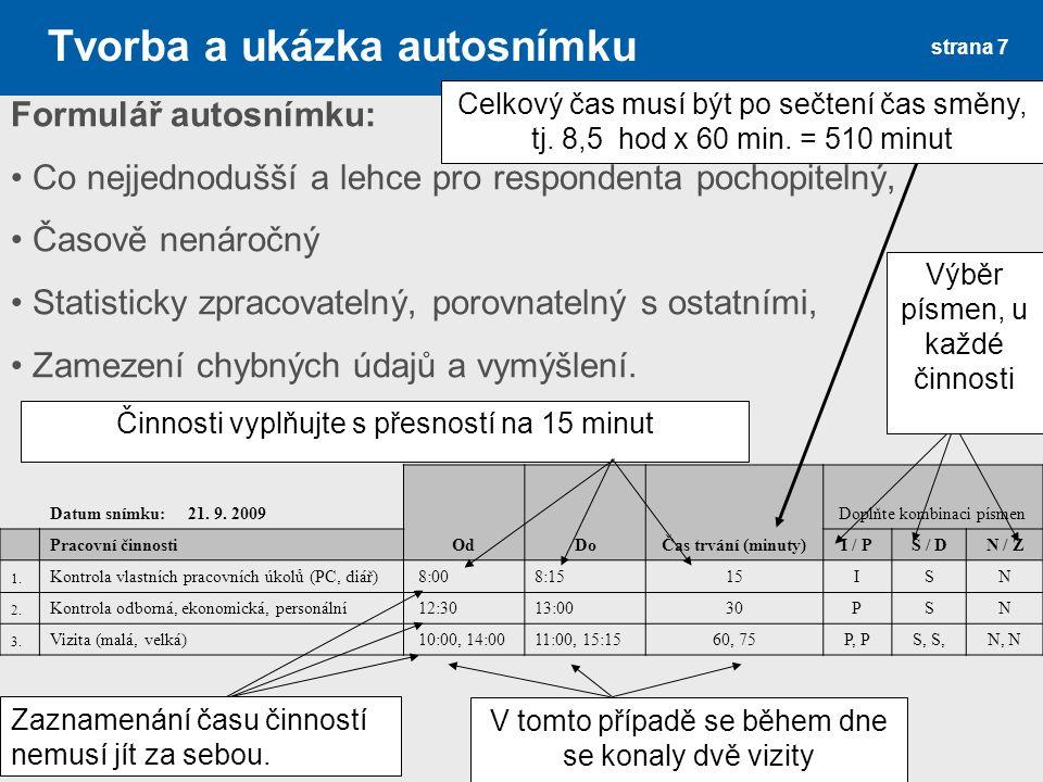 strana 7 Formulář autosnímku: Co nejjednodušší a lehce pro respondenta pochopitelný, Časově nenáročný Statisticky zpracovatelný, porovnatelný s ostatními, Zamezení chybných údajů a vymýšlení.