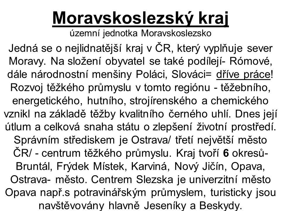 Moravskoslezský kraj územní jednotka Moravskoslezsko Jedná se o nejlidnatější kraj v ČR, který vyplňuje sever Moravy.
