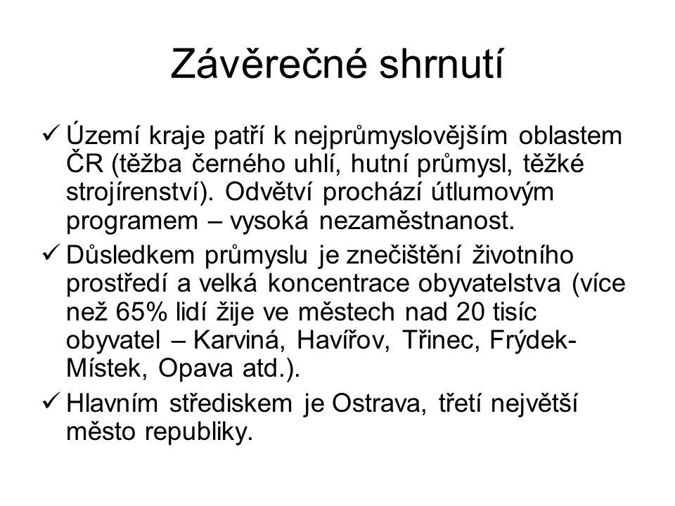 Závěrečné shrnutí Území kraje patří k nejprůmyslovějším oblastem ČR (těžba černého uhlí, hutní průmysl, těžké strojírenství). Odvětví prochází útlumov