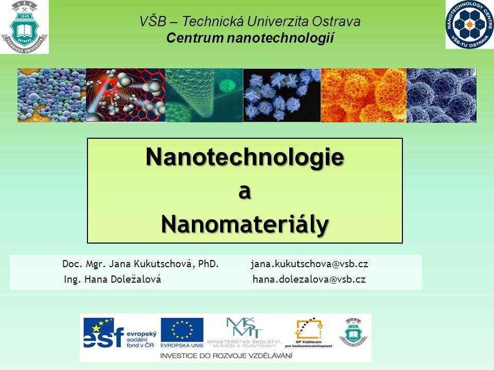 Nanotechnologie a nanomateriály Nanotechnologie - technický obor, který se zabývá studiem a přípravou materiálů v měřítku nanometrů (cca 1–100 nm, tj.
