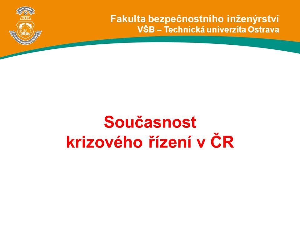 Současnost krizového řízení v ČR Fakulta bezpečnostního inženýrství VŠB – Technická univerzita Ostrava